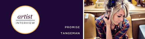 Artist Interview: Promise Tangeman